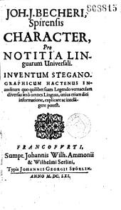 Joh. J. Becherii,...Character pro notitia linguarum universali, inventum steganographicum hactenus inauditum...