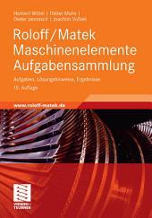 Roloff/Matek Maschinenelemente Aufgabensammlung: Aufgaben, Lösungshinweise, Ergebnisse, Ausgabe 15