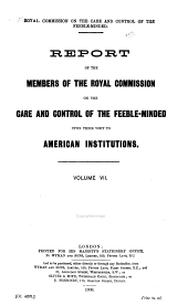 Minutes of Evidence [Appendices, and Reports Of] ... the Royal Commission on the Care and Control of the Feeble-minded: Volume 7
