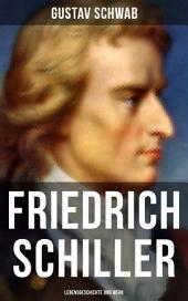 Friedrich Schiller: Lebensgeschichte und Werk: Lebengeschichte einer der bedeutendsten deutschsprachigen Dramatiker und Lyriker