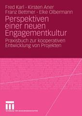 Perspektiven einer neuen Engagementkultur: Praxisbuch zur kooperativen Entwicklung von Projekten