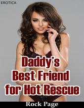 Daddy's Best Friend for Hot Rescue (Erotica)