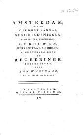 Amsterdam, in zyne opkomst, aanwas, geschiedenissen, voorregten, koophandel, gebouwen, kerkenstaat, schoolen, schutterye, gilden en regeeringe: Volume 4