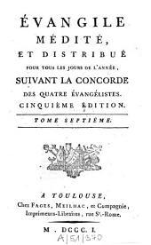 Évangile médité et distribué pour tous les jours de l'année, suivant la concorde des quatre évangélistes: Volume7