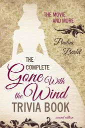 The Complete Gone With the Wind Trivia Book: The Movie and More, Edition 2