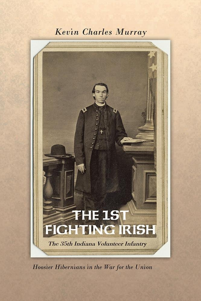 THE 1ST FIGHTING IRISH: The 35th Indiana Volunteer Infantry