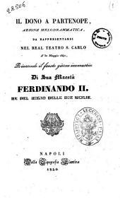 Il dono a Partenope azione melodrammatica [poesia ... Schmidt poeta de' reali teatri di Napoli ...]