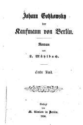 Johann Gotzkowsky der Kaufmann von Berlin: Roman von L. Mühlbach. 1