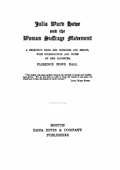 Julia Ward Howe and the woman suffrage movement: a selection from her speeches and essays
