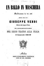 Un ballo in maschera: Melodramma in 3 atti. Musica: Giuseppe Verdi. Da rappresentarsi nel Regio Teatro alla Scala il Carnevale 1861 - 62. [Textverf.: Antonio Somma]. [Eugène Scribe]