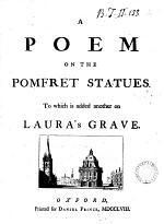 A Poem on the Pomfret Statues. To which is Added Another on Laura's Grave