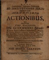 Conclusionum theor.pract. ad Institutiones iuris exercitatio ad lib. IV. tit. 6. § 28 seqq. de actionibus