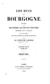 Les ducs de Bourgogne: études sur les lettres, les arts et l'industrie pendant le XVe siècle et plus particulièrement dans les Pays-Bas et le duché de Bourgogne, Volume3