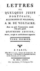 Lettres de quelques juifs portugais, allemands et polonois, à M. de Voltaire: avec un petit commentaire extrait d'un plus grand, Volume1