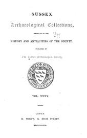 Sussex Archaeological Collections Relating to the History and Antiquities of the County: Volume 35