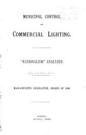 "Municipal Control of Commercial Lighting: ""nationalism"" Analyzed; Massachusetts Legislature, Session of 1889"