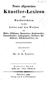 Neues allgemeines Künstler-Lexicon: oder Nachrichten von dem Leben und den Werken der Maler, Bildhauer, Baumeister, Kupferstecher etc, Band 10