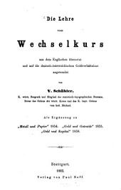 """Die Lehre vom Wechselkurs, aus dem Englischen [""""The Theory of the Foreign Exchanges"""" by G. J. Goschen] übersetzt und auf die deutsch-österreichischen Geldverhältnisse angewendet von V. Schuebler, etc"""