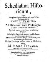 Schediasma historicum, Quo Occasione Definitionis vetustæ, qua Philosophia dicitur gnosis ton onton, varia discutiuntur Ad Historiam tùm Philosophicam, tùm Ecclesiasticam pertinentia (etc.)