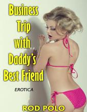 Erotica: Business Trip With Daddy's Best Friend