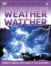 Eyewitness Explorer: Weather Watcher: Explore Nature with Loads of Fun Activities