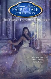 The Twelve Dancing Princesses: Faerie Tale Collection