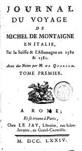 Journal du voyage de Michel de Montaigne en Italie, par la Suisse & l'Allemagne en 1580 & 1581, 1: Volume1