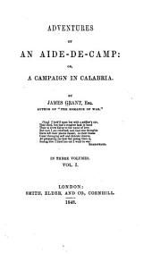 Adventures of an Aide-de-camp, Or A Campaign in Calabria: Volume 1