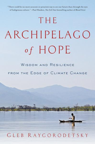 Download The Archipelago of Hope  Wisdom and Resilience from the Edge of Climate Change Book