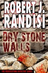 Dry Stone Walls: The Housesitting Detective Series