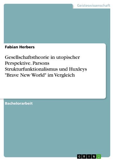 Gesellschaftstheorie in utopischer Perspektive  Parsons Strukturfunktionalismus und Huxleys  Brave New World  im Vergleich PDF