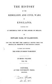The History of the Rebellion and Civil Wars in England: Together with an Historical View of the Affairs of Ireland, Volume 7