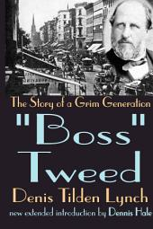 """Boss"" Tweed: The Story of a Grim Generation"