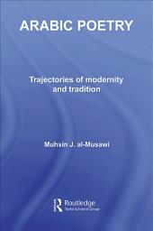Arabic Poetry: Trajectories of Modernity and Tradition