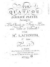 Trois quatuor d'Ignace Pleyel arrangés pour clavecin où forte-piano avec violon et violoncelle par Mr Lachnith. [1e] suite... [Ecrit par Ribiere]