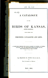 A Catalogue of the Birds of Kansas: With Notes Upon Preceding Catalogues and Lists