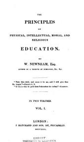 The principles of physical, intellectual, moral, and religious education: Volume 1