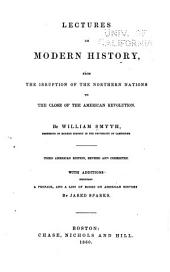 Lectures on Modern History: From the Irruption of the Northern Nations to the Close of the American Revolution