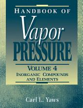 Handbook of Vapor Pressure: Volume 4: Inorganic Compounds and Elements, Volume 4