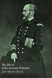"The Life of John Ancrum Winslow, Rear-admiral, United States Navy: Who Commanded the U. S. Steamer ""Kearsarge"" in Her Action with the Confederate Cruiser ""Alabama"""