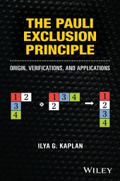 The Pauli Exclusion Principle: Origin, Verifications, and Applications