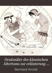 Denkmäler des klassischen Altertums zur erläuterung des Lebens der Griechen und Römer in Religion, kunst und sitte: Band 1