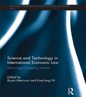 Science and Technology in International Economic Law: Balancing Competing Interests