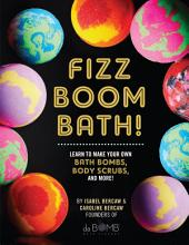 Fizz Boom Bath!: Learn How to Make Your Own Bath Bombs, Body Scrubs, and More!