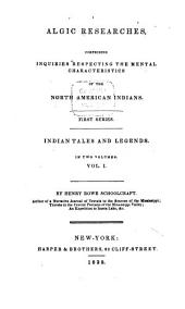 Algic Researches: Comprising Inquiries Respecting the Mental Characteristics of the North American Indians. First Series. Indian Tales and Legends, Volume 1