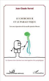 Le chercheur et le paralytique: Vers une réparation de la moelle épinière blessée - Les réponses d'un chercheur aux interrogations d'un paraplégique