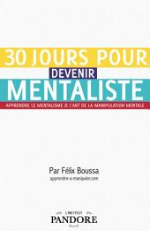30 jours pour devenir mentaliste: Apprendre le mentalisme et l'art de la manipulation mentale.