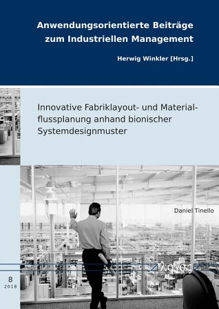Innovative Fabriklayout  und Materialflussplanung anhand bionischer Systemdesignmuster PDF