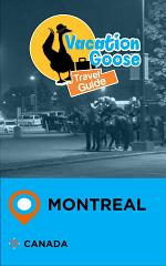 Vacation Goose Travel Guide Montreal Canada