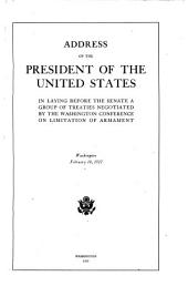 Address of the President of the United States in Laying Before the Senate a Group of Treaties Negotiated by the Washington Conference on Limitation of Armament, Washington, February 10, 1922